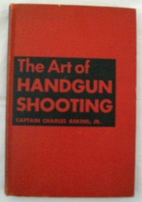 The Art of Handgun Shooting by Captain Charles Askins Jr, 1941 HC