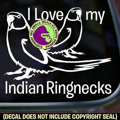 LOVE MY INDIAN RINGNECKS Vinyl Decal Sticker Parakeet Bird Car Window Wall Sign
