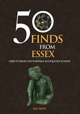 50 Finds From Essex Objects from the Portable Antiquities Scheme 9781445658353