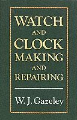 Watch and Clock Making and Repairing by W. J. Gazeley 9780709049951