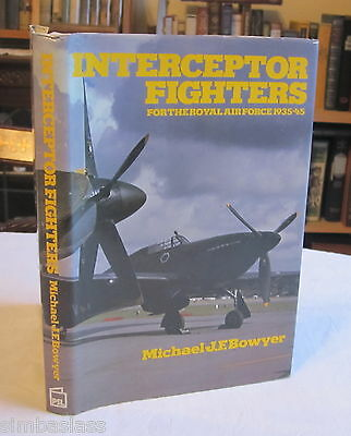 INTERCEPTOR FIGHTERS  ROYAL AIR FORCE 1935-1945: Michael Bowyers (Aircraft RAF)