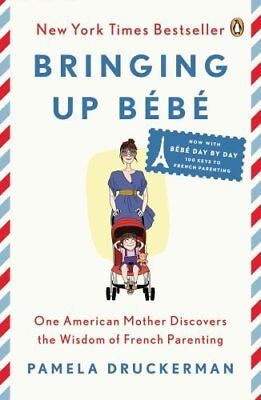 Bringing Up Bebe: One American Mother Discovers the Wisdom of French...