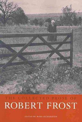 The Collected Prose of Robert Frost by Robert Frost 9780674034679