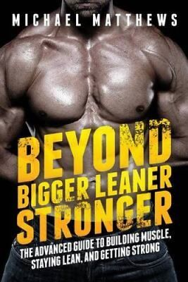Beyond Bigger Leaner Stronger The Advanced Guide to Building Mu... 9781938895258