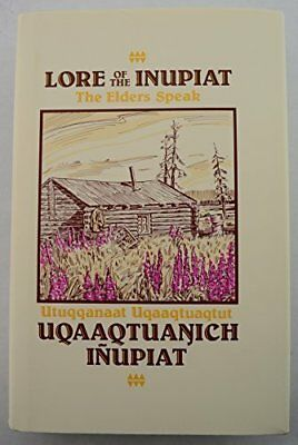 Lore of the Inupiat: The Elders Speak, Volume III [Hardcover] [Jan 01, 1992] ...