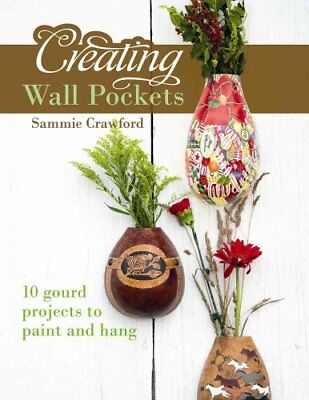 Creating Wall Pockets 10 Gourd Projects to Paint and Hang 9780764350207