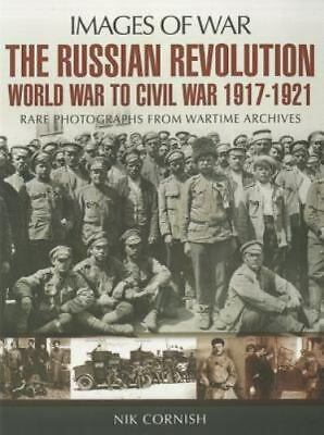 The Russian Revolution: World War to Civil War 1917-1921 (Images of War) by Cor