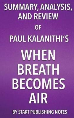 Summary, Analysis, and Review of Paul Kalanithi's When Breath Becomes Air by...