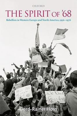 The Spirit of '68: Rebellion in Western Europe and North America, 1956-1976 by
