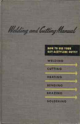 WELDING AND CUTTING MANUAL: How to Use Your Oxy-Acetylene Outfit; 1949 By Linde