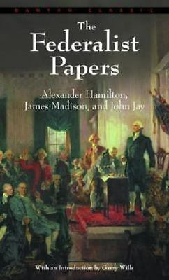 The Federalist Papers by Hamilton, Alexander, Madison, James, Jay, John
