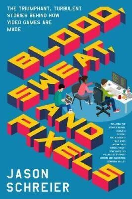 Blood, Sweat, and Pixels: The Triumphant, Turbulent Stories Behind How Video...