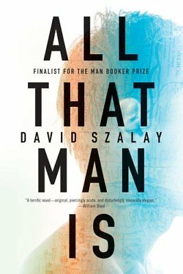 All That Man Is by David Szalay 9781555977535 (Hardback, 2016)