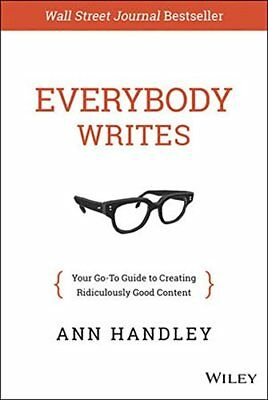 Everybody Writes: Your Go-To Guide to Creating Ridiculously Good Content By AnnH