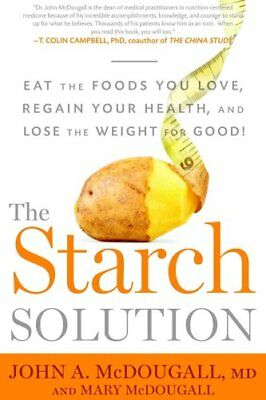 The Starch Solution Eat the Foods You Love, Regain Your Health,... 9781623360276