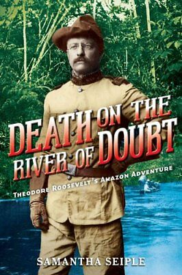 Death on the River of Doubt: Theodore Roosevelt's Amazon Adventure 9780545709163