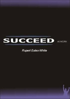 Succeed At Work by Rupert Eales-White (Paperback, 2009)