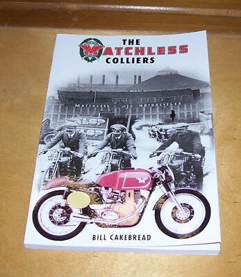 THE MATCHLESS COLLIERS. BILL CAKEBREAD. 1st ed., 2016. MATCHLESS MOTORCYCLES NEW