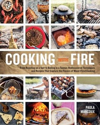 Cooking With Fire: From Roasting on a Spit to Baking in a Tannur, Rediscovered T