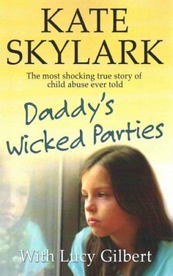 Daddy's Wicked Parties The Most Shocking True Story of Child Ab... 9781512187724
