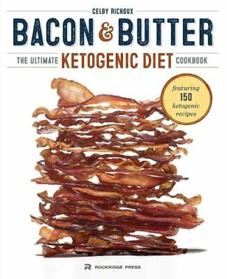 Bacon & Butter The Ultimate Ketogenic Diet Cookbook 9781623155209
