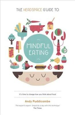 The Headspace Guide to... Mindful Eating by Andy Puddicombe 9781444722215