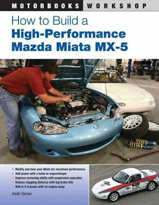 How to Build a High-Performance Mazda Miata Mx-5 by Keith Tanner 9780760337059