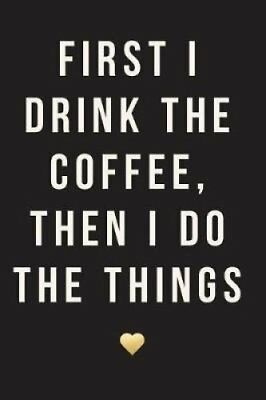 First I Drink the Coffee, Then I Do the Things, 18 Month Planne... 9781546960522
