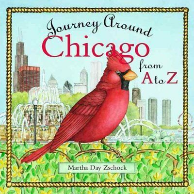 Journey Around Chicago from A to Z by Martha Day Zschock 9781889833859