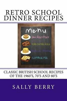 Retro School Dinner Recipes Old School Recipes of the 60's, 70'... 9781539720881