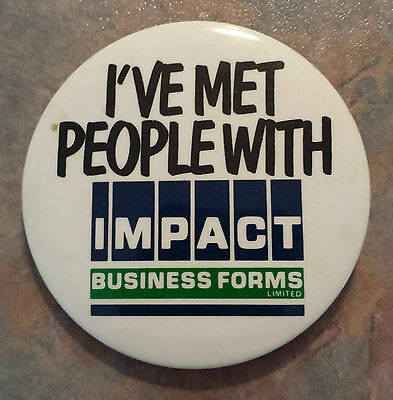 "Impact Business Forms ""I've Met People With Impact"" Advertising Pinback 1980s"