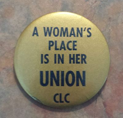 A Woman's Place Is In Her Union Cdn Labour Congress Trade Union Pinback 1980s
