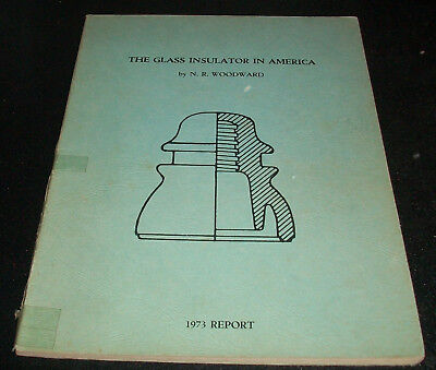 THE GLASS INSULATOR IN AMERICA 1973 REPORT by N.R. Woodward RARE COLLECTORS BOOK