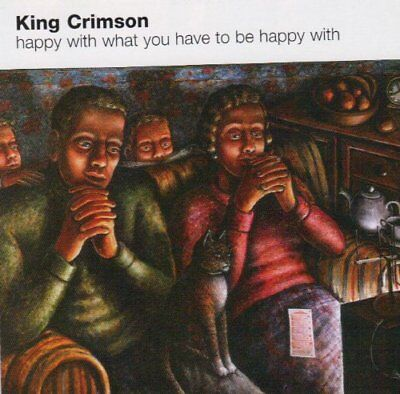 King Crimson Happy With What You Have To Be Happy With Cd New