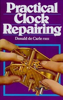 Practical Clock Repairing by Donald De Carle  - New Book w 400+ Illustrations