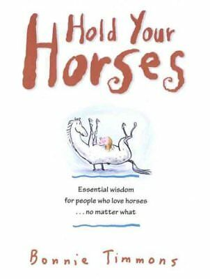 Hold Your Horses Essential Wisdom for People Who Love Horses No... 9780761115366