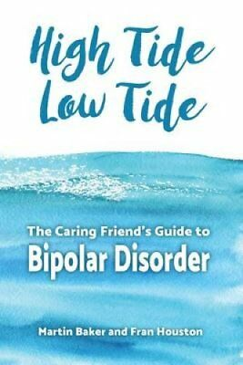 High Tide, Low Tide: The Caring Friend's Guide to Bipolar Disorder by Martin...