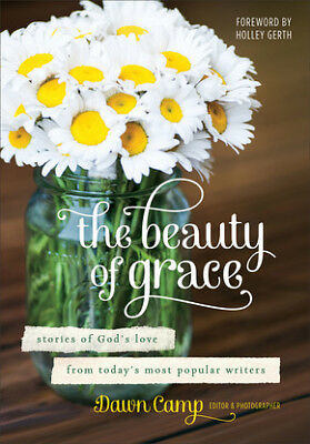 The Beauty of Grace: Stories of God's Love from Today's Most Popular Wri .. NEW