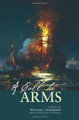 A Call to Arms: A Novel by William C. Hammond (Hardback, 2012)