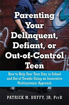 Parenting Your Delinquent, Defiant, or Out-of-Control Teen: How to Help Your...