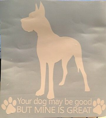 GREAT DANE Your dog may be good but mine is GREAT vinyl decal cropped ears