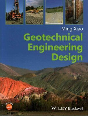 Geotechnical Engineering Design by Ming Xiao 9780470632239 (Paperback, 2015)
