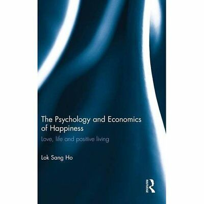 The Psychology and Economics of Happiness: Love, Life and Positive Living Ho, Lo