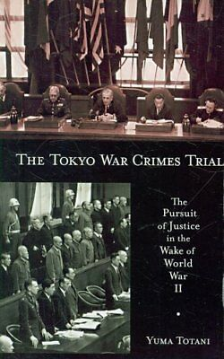 The Tokyo War Crimes Trial The Pursuit of Justice in the Wake o... 9780674033399