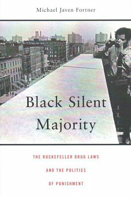 Black Silent Majority The Rockefeller Drug Laws and the Politic... 9780674743991