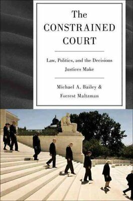 The Constrained Court Law, Politics, and the Decisions Justices... 9780691151052