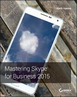 Mastering Skype for Business 2015 by Keith Hanna 9781119225355 (Paperback, 2016)