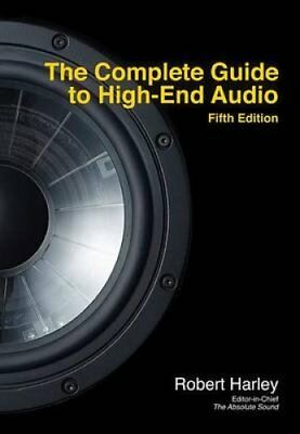 The Complete Guide to High-End Audio by Robert Harley 9780978649364