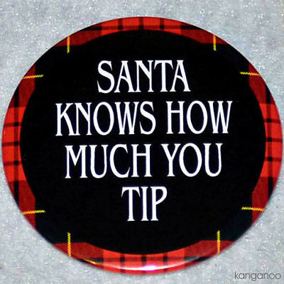 SANTA KNOWS HOW MUCH YOU TIP - 1 Christmas Pin - bartender, server, hospitality