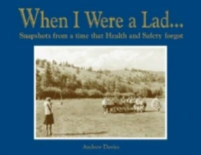 When I Were a Lad... Snapshots from a Time That Health and Safe... 9781907554001